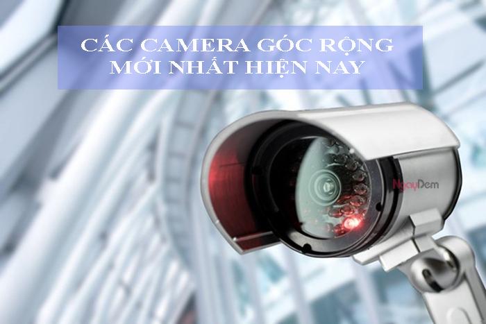 Các camera góc rộng phổ biến nhất hiện nay