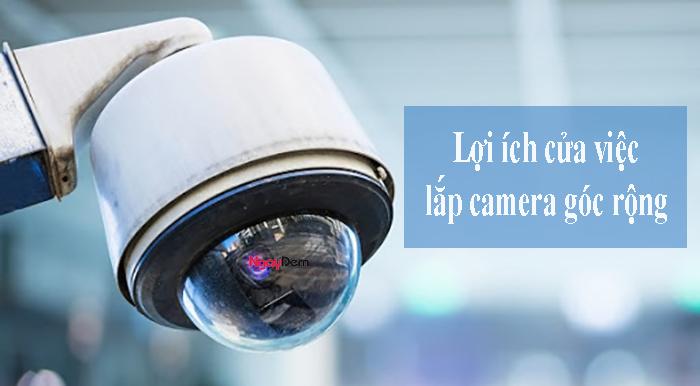Lợi ích của việc lắp camera quan sát góc rộng