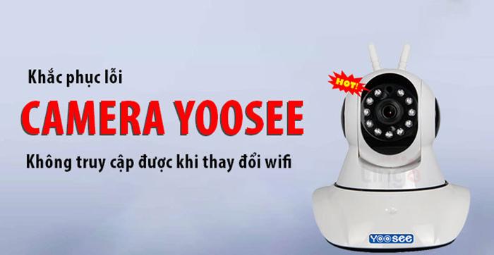 Cách khắc phục lỗi camera yoosee không kết nối được wifi